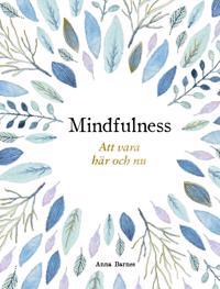 Mindfulness : att vara här och nu
