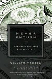 Never Enough: Americaa's Limitless Welfare State