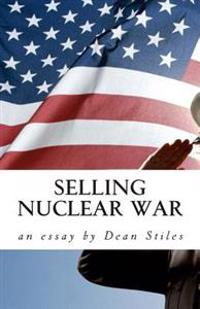 Selling Nuclear War: Educating Americans to Fight the Cold War