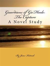 Guardians of Ga'hoole: The Capture: A Novel Study
