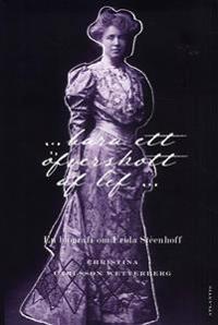 """""""...bara ett öfverskott af lif"""". En biografi om Frida Stéenhoff (1865-1945)"""