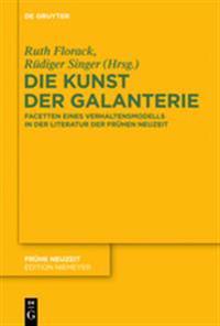 Die Kunst Der Galanterie: Facetten Eines Verhaltensmodells in Der Literatur Der Frhen Neuzeit