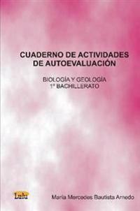 Cuaderno de Actividades de Autoevaluacion Biologia y Geologia 1º de Bachillerato/ Self Evaluation Activities Notebook of Biology and Geology 9th grade