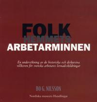 Folkhemmets arbetarminnen : en undersökning av de historiska och diskursiva villkoren för svenska arbetares levnadsskildringar