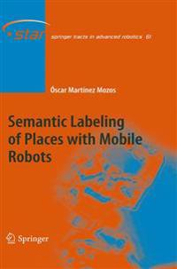Semantic Labeling of Places with Mobile Robots