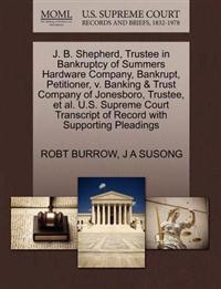 J. B. Shepherd, Trustee in Bankruptcy of Summers Hardware Company, Bankrupt, Petitioner, V. Banking & Trust Company of Jonesboro, Trustee, et al. U.S. Supreme Court Transcript of Record with Supporting Pleadings