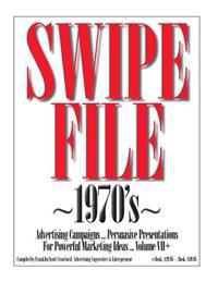 Swipe File 1970's Advertising Campaigns ... Volume VII+: Persuasive Presentations for Powerful Marketing Ideas