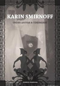 Karin Smirnoff. Under ansvar & Ödesmärkt