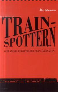 Trainspottern : och andra berättelser från järnvägen