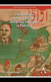 The Ahmadis and the Politics of Religious Exclusion in Pakistan