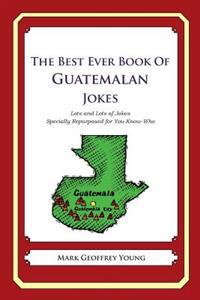 The Best Ever Book of Guatemalan Jokes: Lots and Lots of Jokes Specially Repurposed for You-Know-Who