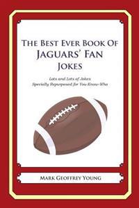 The Best Ever Book of Jaguars' Fan Jokes: Lots and Lots of Jokes Specially Repurposed for You-Know-Who