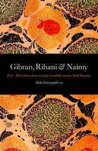 Gibran, Rihani & Naimy: East-West Interactions in Early Twentieth-Century Arab Literature