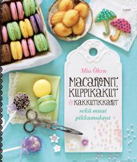 Macaronit, kuppikakut amp; kakkutikkarit sekä muut pikkumakeat