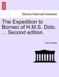 The Expedition to Borneo of H.M.S. Dido. ... Second Edition.