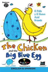 The Chicken & the Big Blue Egg Spanish!: El Pollo y El Huevo Azul Grande