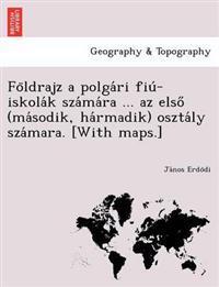 Fo Ldrajz a Polga Ri Fiu -Iskola K Sza Ma Ra ... AZ Elso (Ma Sodik, Ha Rmadik) Oszta Ly Sza Mara. [With Maps.]
