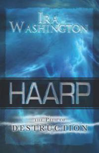 HAARP The Path of Destruction