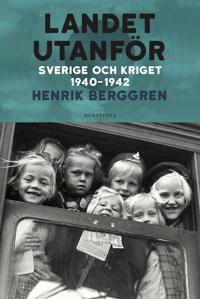 Landet utanför : Sverige och kriget 1940-1942