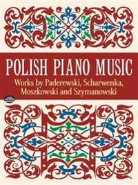 Polish Piano Music: Works by Paderewski, Scharwenka, Moszkowski and Szymanowski