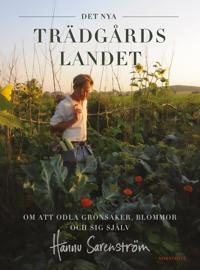 Det nya trädgårdslandet : om att odla grönsaker, blommor och sig själv