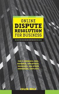 Online Dispute Resolution For Business: B2B, ECommerce, Consumer, Employmen