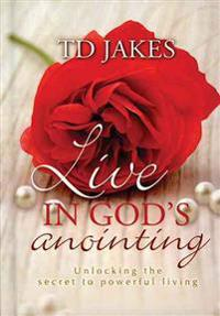Live in God's Anointing: Unlocking the Secret Power of Living