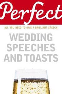 Perfect Wedding Speeches and Toasts: All You Need to Give a Brilliant Speech