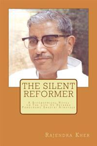 The Silent Reformer: A Biographical Novel on the Life of Revered Pandurang Shastri Athavale