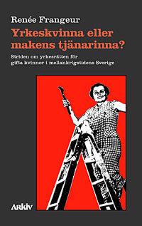 Yrkeskvinna eller makens tjänarinna? : striden om yrkesrätten för gifta kvi