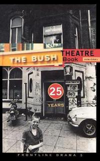 The Bush Theatre Book