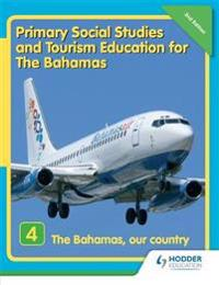 Primary Social Studies and Tourism Education for The Bahamas Book 4   new ed