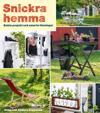Snickra hemma : enkla projekt och smarta lösningar