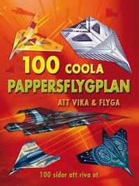 100 coola pappersflygplan att vika & flyga