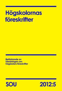 Högskolornas föreskrifter : betänkande. SOU 2012:5