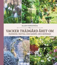 Vacker trädgård året om : planering, växtval och samspel med grönskan