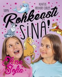 Elina ja Sofia Rohkeasti sinä!