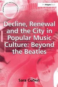 Decline, Renewal And the City in Popular Music Culture