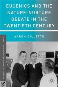 Eugenics and the Nature-Nurture Debate in the Twentieth Century