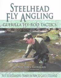 Steelhead Fly Angling: Guerilla Fly-Rod Tactics