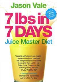7 Lbs in 7 Days: Juice Master Diet