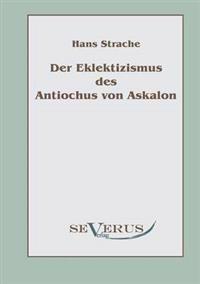 Der Eklektizismus Des Antiochus Von Askalon