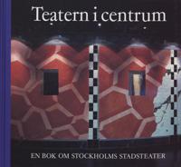 Teatern i centrum : en bok om Stockholms stadsteater 1960-1990
