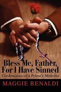 Bless Me, Father, for I Have Sinnedconfessions of a Priest