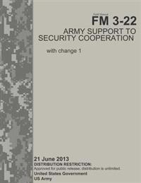 Field Manual FM 3-22 Army Support to Security Cooperation with Change 1 21 June 2013
