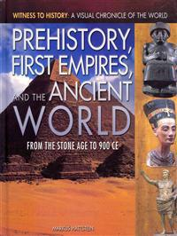 Prehistory, First Empires, and the Ancient World: From the Stone Age to 900 Ce