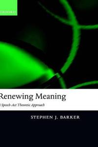 Renewing Meaning: A Speech-ACT Theoretic Approach