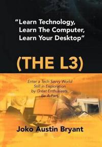 Learn Technology, Learn the Computer, Learn Your Desktop (The L3)