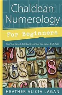 Chaldean Numerology for Beginners: How Your Name & Birthday Reveal Your True Nature & Life Path