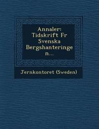 Annaler: Tidskrift Fur Svenska Bergshanteringen...